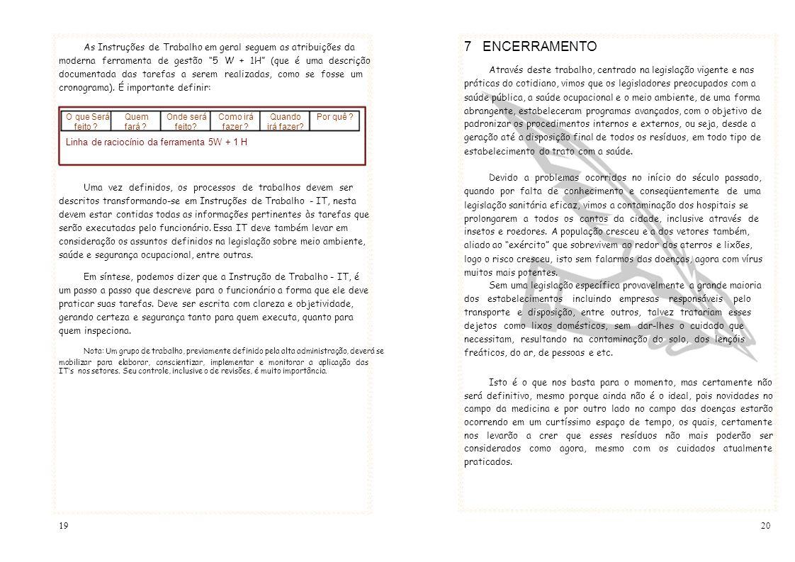 As Instruções de Trabalho em geral seguem as atribuições da 7 ENCERRAMENTO moderna ferramenta de gestão 5 W + 1H (que é uma descrição Através deste tr