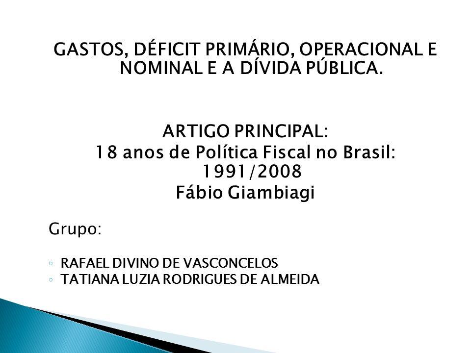 GASTOS, DÉFICIT PRIMÁRIO, OPERACIONAL E NOMINAL E A DÍVIDA PÚBLICA. ARTIGO PRINCIPAL: 18 anos de Política Fiscal no Brasil: 1991/2008 Fábio Giambiagi