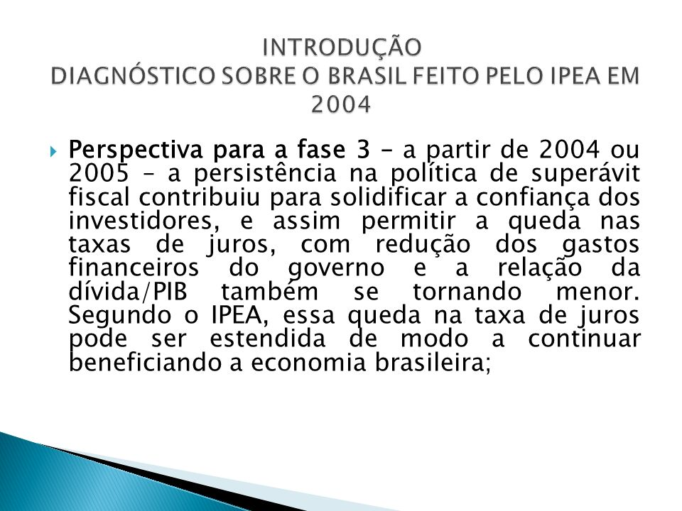Giambiagi resume que na década de 90 o Brasil vinha numa situação fiscal complicada, e depois, com a adoção dos superávits primários acompanhada da redução da taxa de juros, permitiu que o país entrasse numa fase de equilíbrio fiscal.