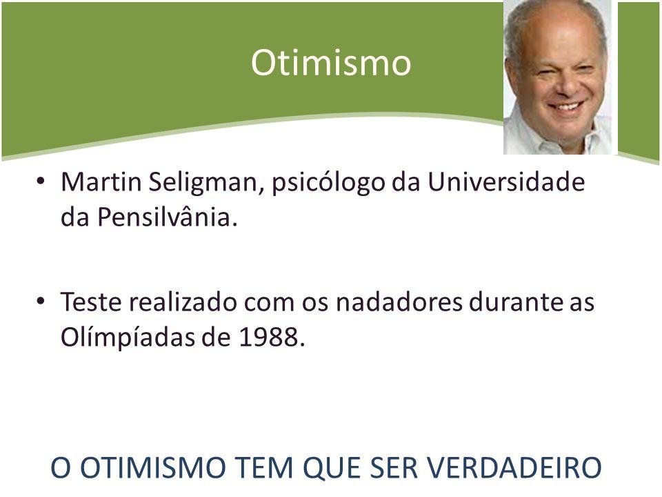 Otimismo Martin Seligman, psicólogo da Universidade da Pensilvânia. Teste realizado com os nadadores durante as Olímpíadas de 1988. O OTIMISMO TEM QUE