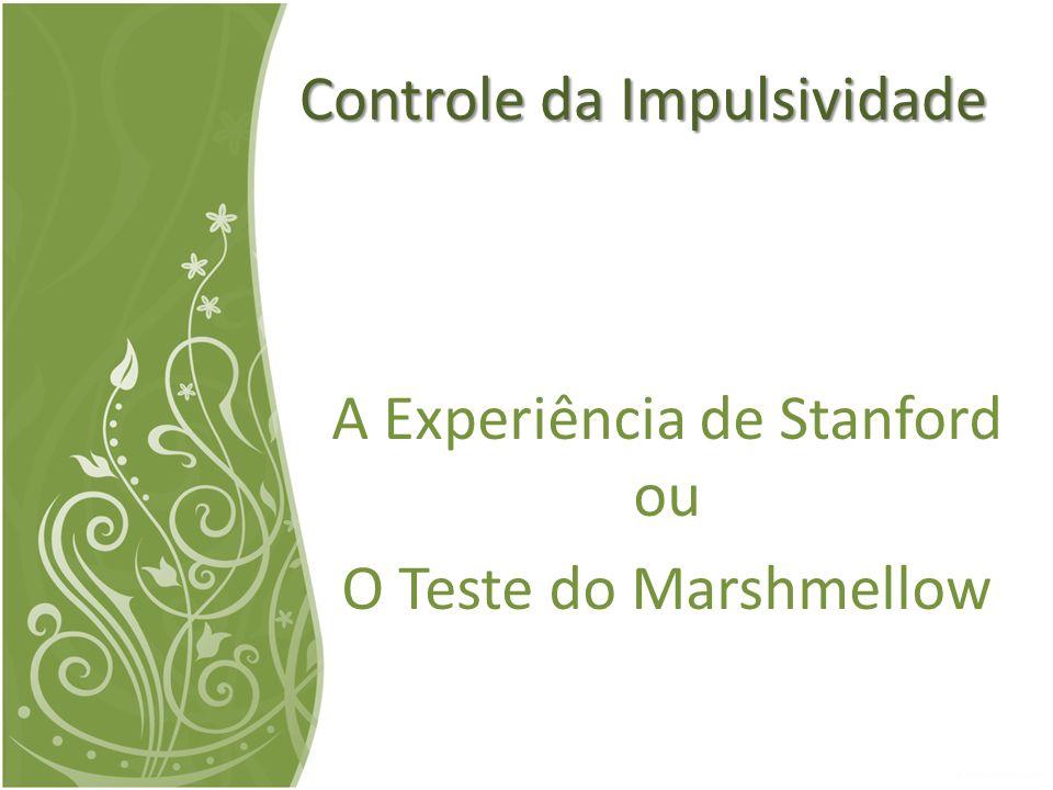 A Experiência de Stanford ou O Teste do Marshmellow Controle da Impulsividade