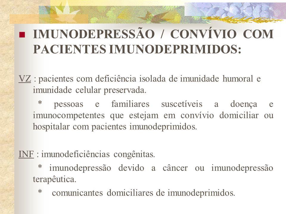 IMUNODEPRESSÃO / CONVÍVIO COM PACIENTES IMUNODEPRIMIDOS: VZ : pacientes com deficiência isolada de imunidade humoral e imunidade celular preservada. *