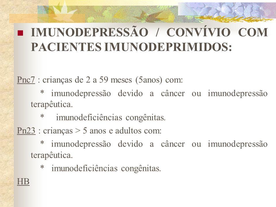 IMUNODEPRESSÃO / CONVÍVIO COM PACIENTES IMUNODEPRIMIDOS: Pnc7 : crianças de 2 a 59 meses (5anos) com: * imunodepressão devido a câncer ou imunodepress