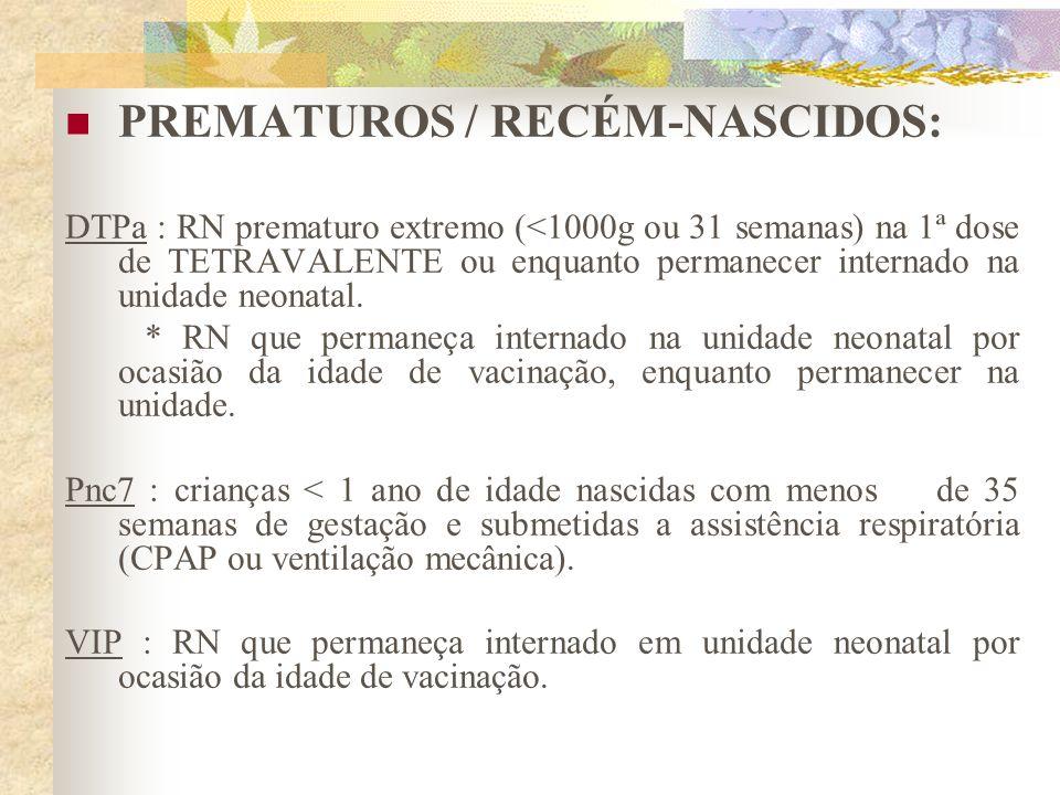 PREMATUROS / RECÉM-NASCIDOS: DTPa : RN prematuro extremo (<1000g ou 31 semanas) na 1ª dose de TETRAVALENTE ou enquanto permanecer internado na unidade