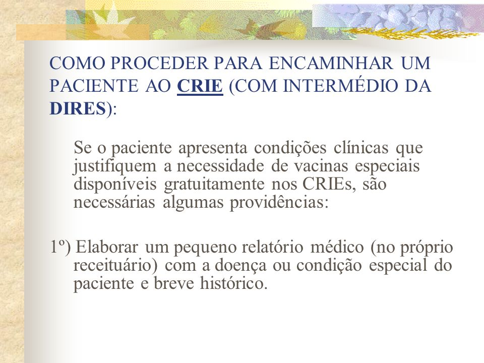 COMO PROCEDER PARA ENCAMINHAR UM PACIENTE AO CRIE (COM INTERMÉDIO DA DIRES): Se o paciente apresenta condições clínicas que justifiquem a necessidade