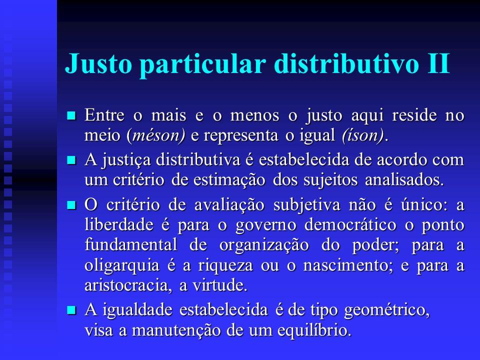 Justo particular distributivo II Entre o mais e o menos o justo aqui reside no meio (méson) e representa o igual (íson). Entre o mais e o menos o just