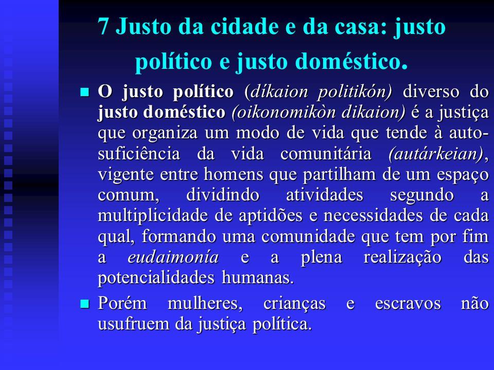 7 Justo da cidade e da casa: justo político e justo doméstico. O justo político (díkaion politikón) diverso do justo doméstico (oikonomikòn dikaion) é