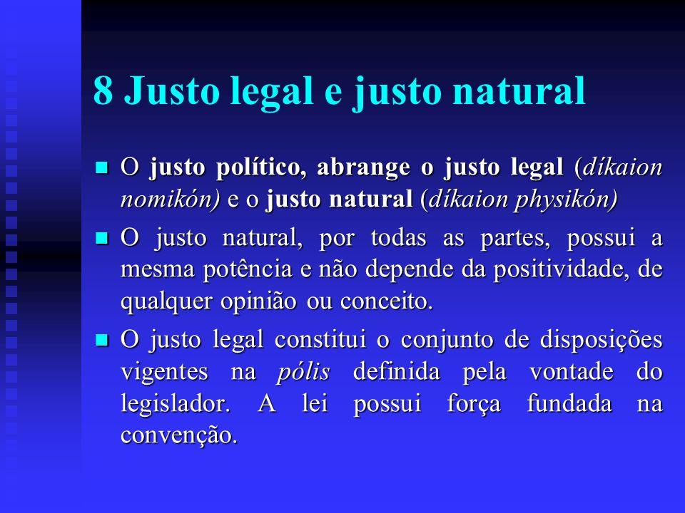 8 Justo legal e justo natural O justo político, abrange o justo legal (díkaion nomikón) e o justo natural (díkaion physikón) O justo político, abrange