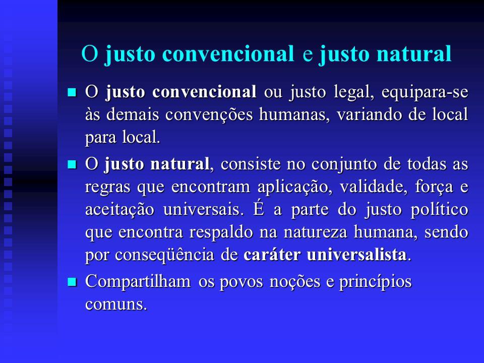O justo convencional e justo natural O justo convencional ou justo legal, equipara-se às demais convenções humanas, variando de local para local. O ju