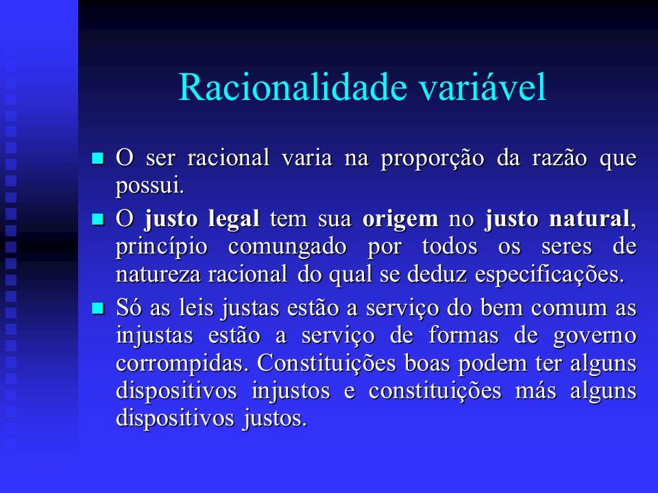 Racionalidade variável O ser racional varia na proporção da razão que possui. O ser racional varia na proporção da razão que possui. O justo legal tem
