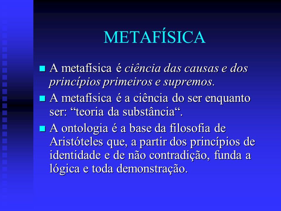 METAFÍSICA A metafísica é ciência das causas e dos princípios primeiros e supremos. A metafísica é ciência das causas e dos princípios primeiros e sup