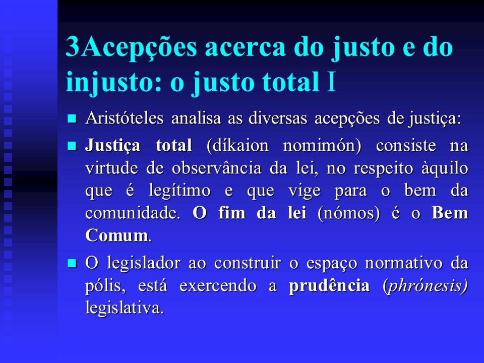 3Acepções acerca do justo e do injusto: o justo total I Aristóteles analisa as diversas acepções de justiça: Aristóteles analisa as diversas acepções