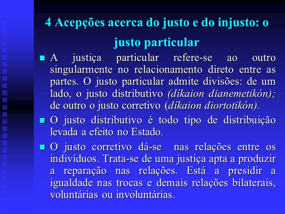 4 Acepções acerca do justo e do injusto: o justo particular A justiça particular refere-se ao outro singularmente no relacionamento direto entre as pa