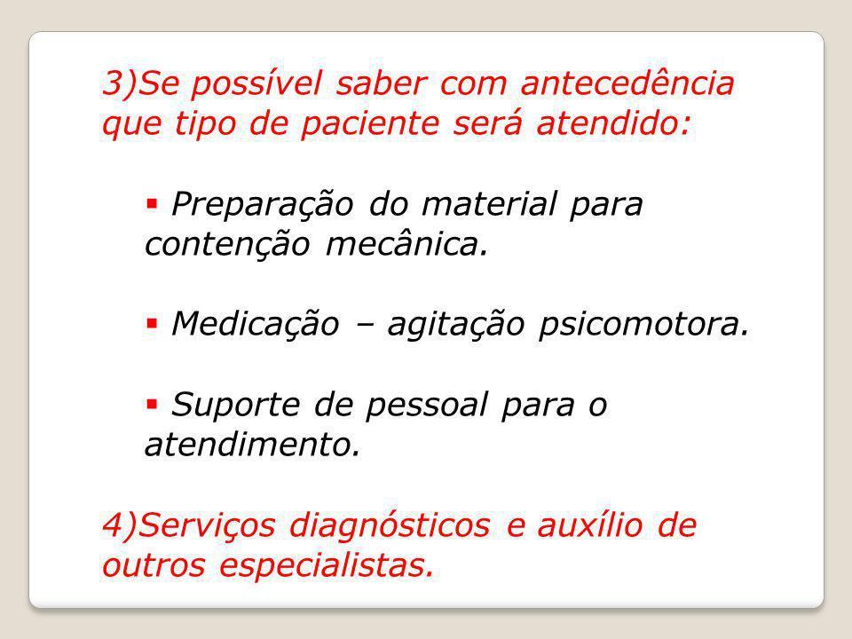 3)Se possível saber com antecedência que tipo de paciente será atendido: Preparação do material para contenção mecânica. Medicação – agitação psicomot