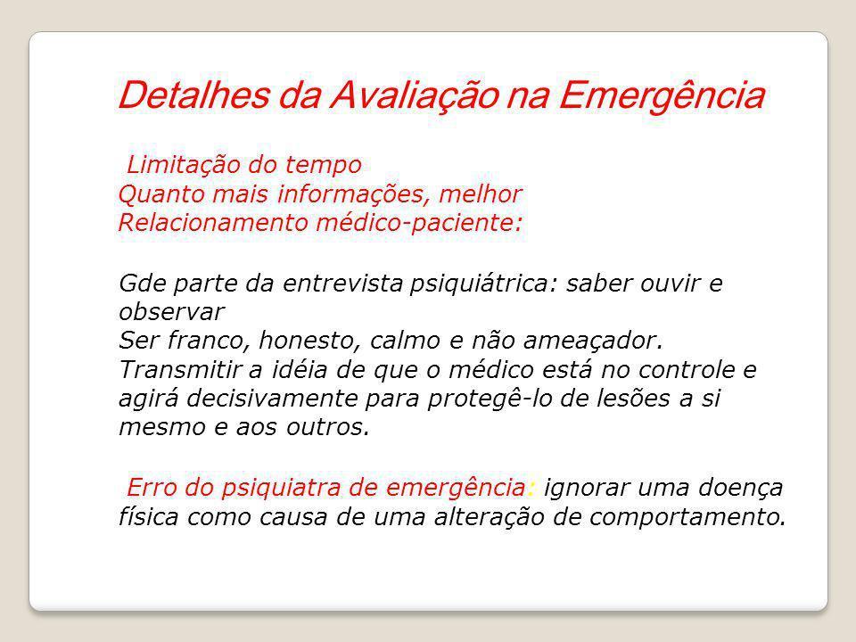 Detalhes da Avaliação na Emergência Limitação do tempo Quanto mais informações, melhor Relacionamento médico-paciente: Gde parte da entrevista psiquiá