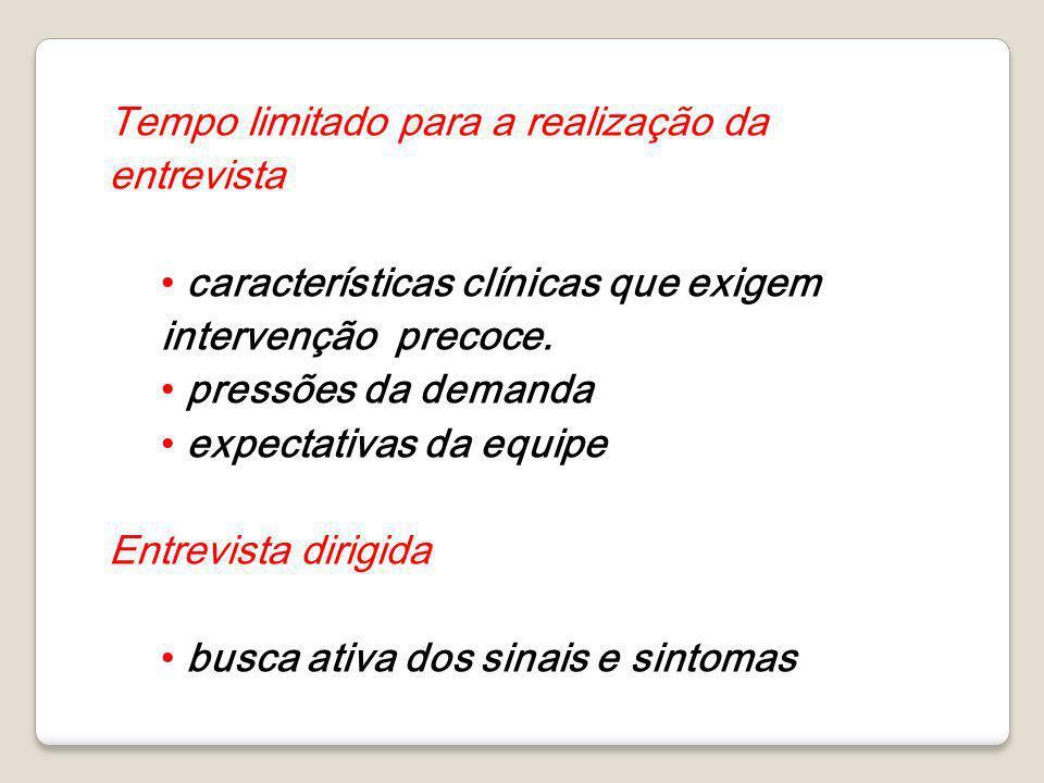 Tempo limitado para a realização da entrevista características clínicas que exigem intervenção precoce. pressões da demanda expectativas da equipe Ent