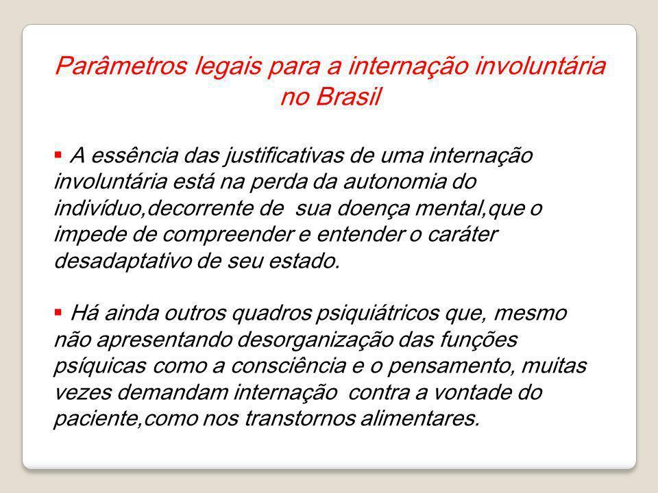 Parâmetros legais para a internação involuntária no Brasil A essência das justificativas de uma internação involuntária está na perda da autonomia do
