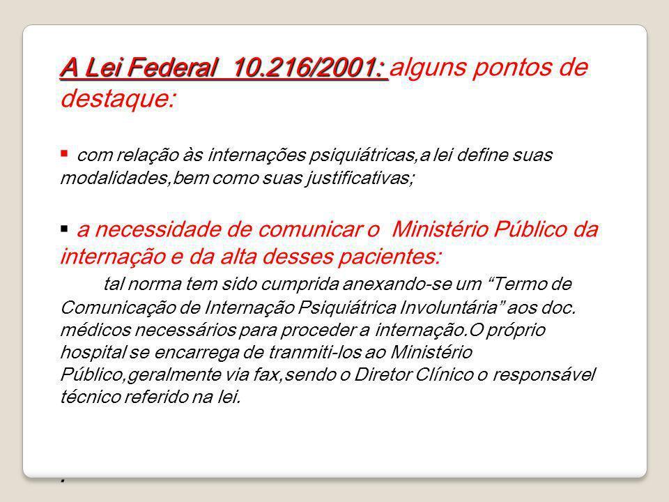 A Lei Federal 10.216/2001: A Lei Federal 10.216/2001: alguns pontos de destaque: com relação às internações psiquiátricas,a lei define suas modalidade