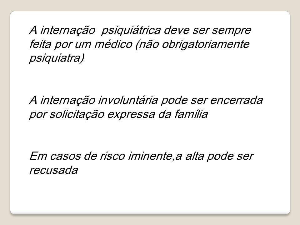 A internação psiquiátrica deve ser sempre feita por um médico (não obrigatoriamente psiquiatra) A internação involuntária pode ser encerrada por solic