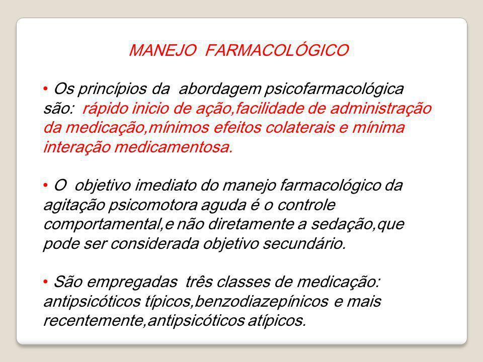 MANEJO FARMACOLÓGICO Os princípios da abordagem psicofarmacológica são: rápido inicio de ação,facilidade de administração da medicação,mínimos efeitos