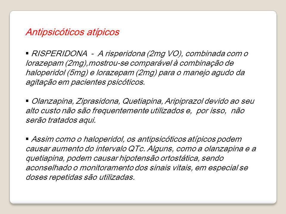 Antipsicóticos atípicos RISPERIDONA - A risperidona (2mg VO), combinada com o lorazepam (2mg),mostrou-se comparável à combinação de haloperidol (5mg)