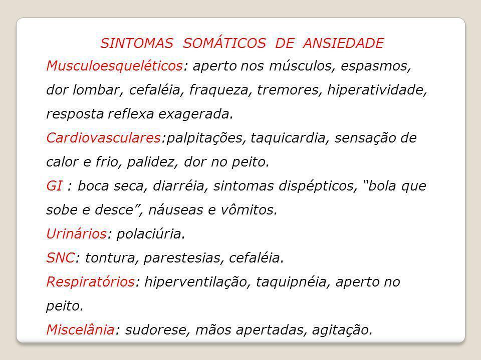SINTOMAS SOMÁTICOS DE ANSIEDADE Musculoesqueléticos: aperto nos músculos, espasmos, dor lombar, cefaléia, fraqueza, tremores, hiperatividade, resposta