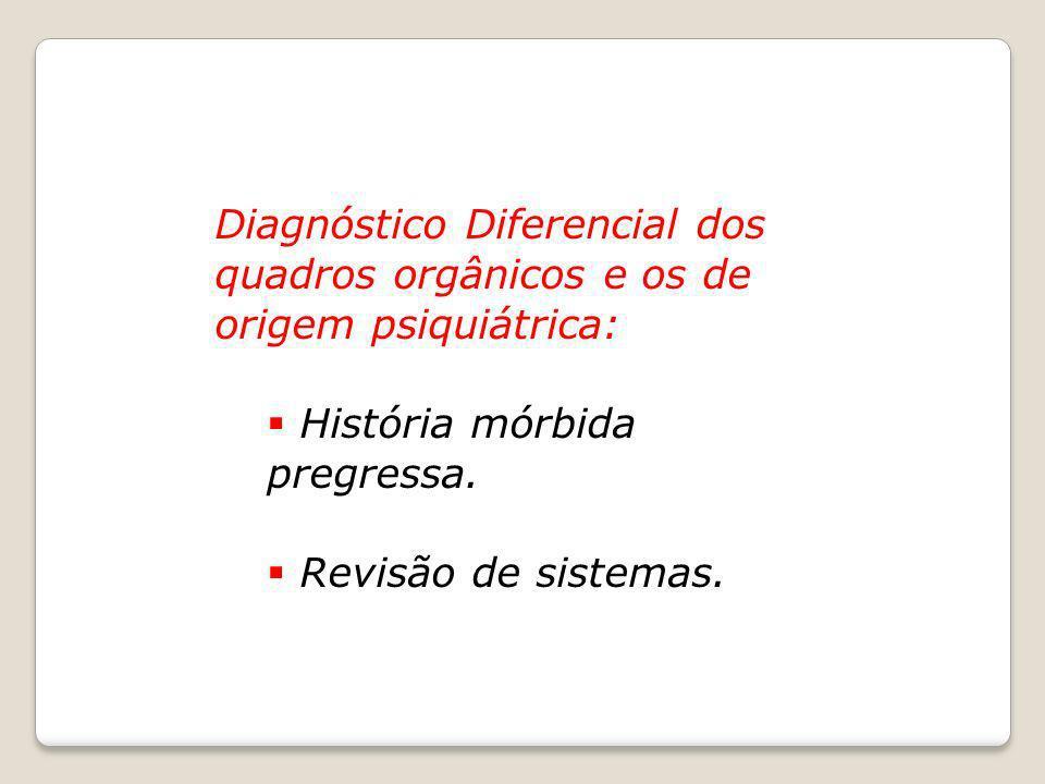 Diagnóstico Diferencial dos quadros orgânicos e os de origem psiquiátrica: História mórbida pregressa. Revisão de sistemas.