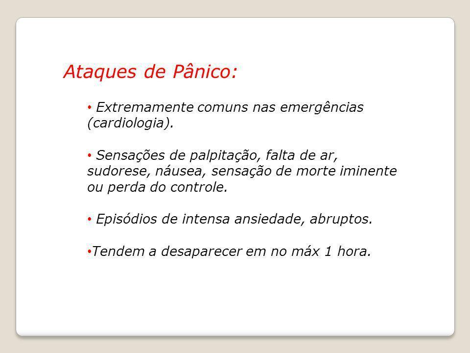 Ataques de Pânico: Extremamente comuns nas emergências (cardiologia). Sensações de palpitação, falta de ar, sudorese, náusea, sensação de morte iminen