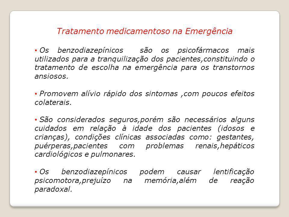 Tratamento medicamentoso na Emergência Os benzodiazepínicos são os psicofármacos mais utilizados para a tranquilização dos pacientes,constituindo o tr