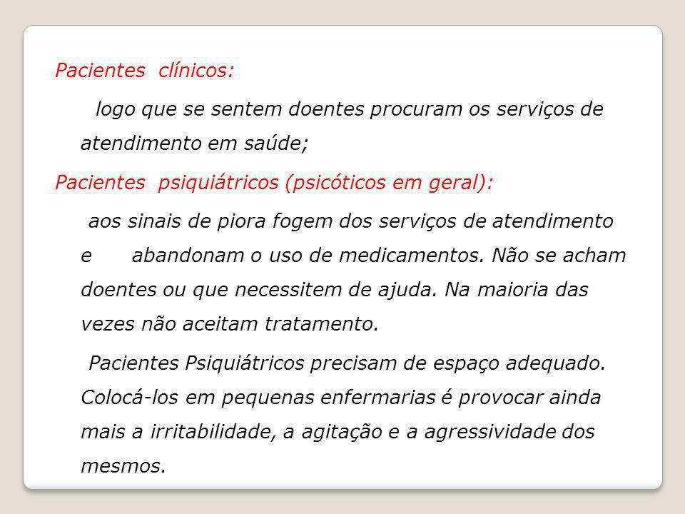 Pacientes clínicos: logo que se sentem doentes procuram os serviços de atendimento em saúde; Pacientes psiquiátricos (psicóticos em geral): aos sinais