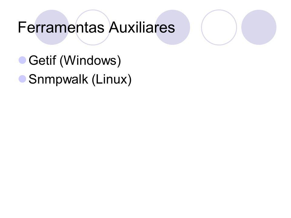 Ferramentas Auxiliares Getif (Windows) Snmpwalk (Linux)