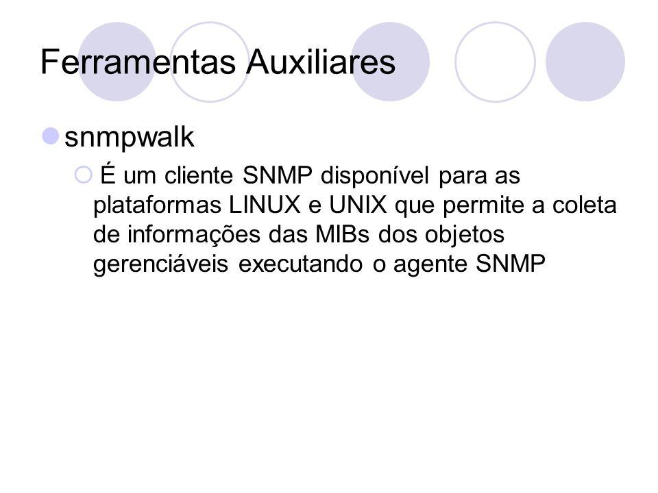 snmpwalk É um cliente SNMP disponível para as plataformas LINUX e UNIX que permite a coleta de informações das MIBs dos objetos gerenciáveis executand