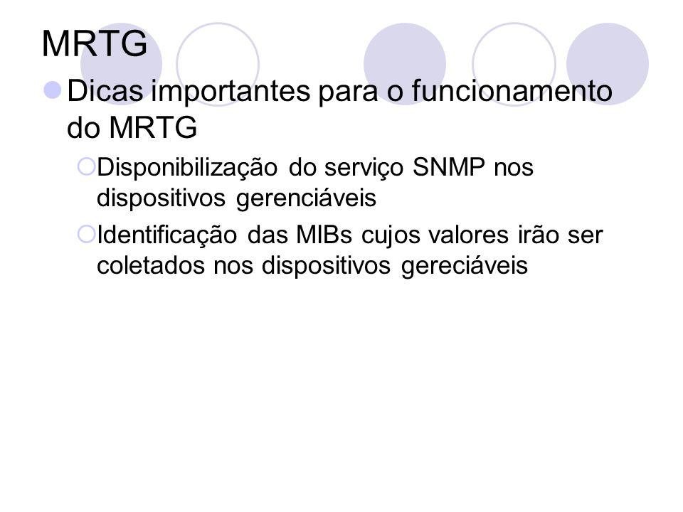 MRTG Dicas importantes para o funcionamento do MRTG Disponibilização do serviço SNMP nos dispositivos gerenciáveis Identificação das MIBs cujos valore