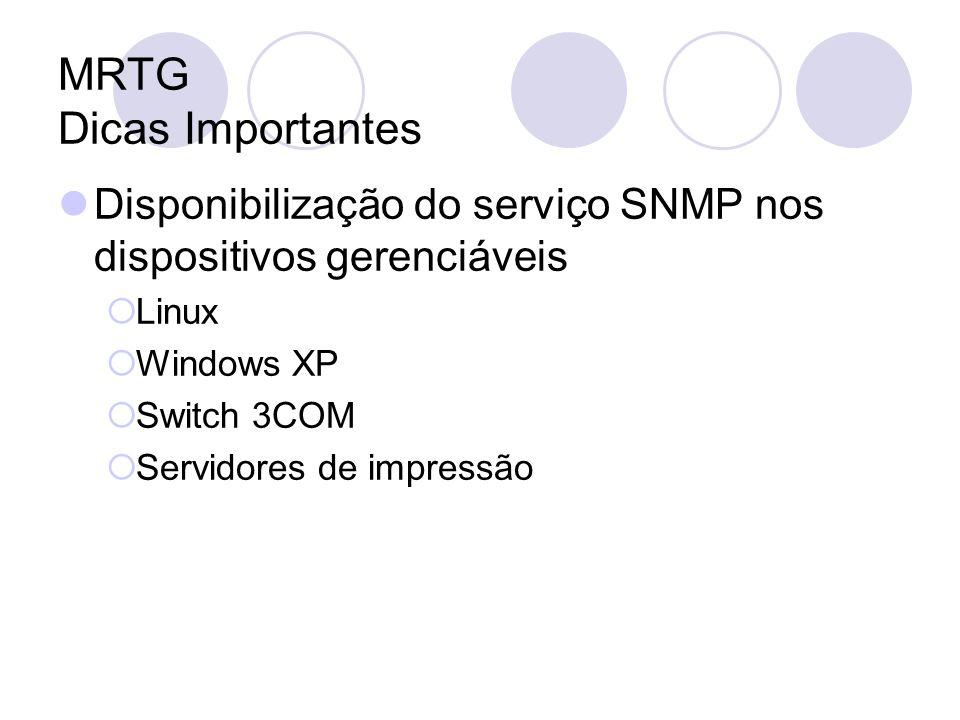 MRTG Dicas Importantes Disponibilização do serviço SNMP nos dispositivos gerenciáveis Linux Windows XP Switch 3COM Servidores de impressão