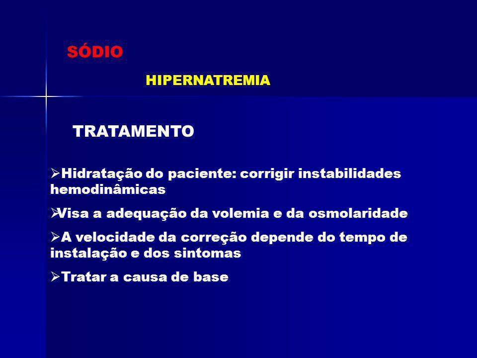 SÓDIO HIPERNATREMIA TRATAMENTO Hidratação do paciente: corrigir instabilidades hemodinâmicas Visa a adequação da volemia e da osmolaridade A velocidad