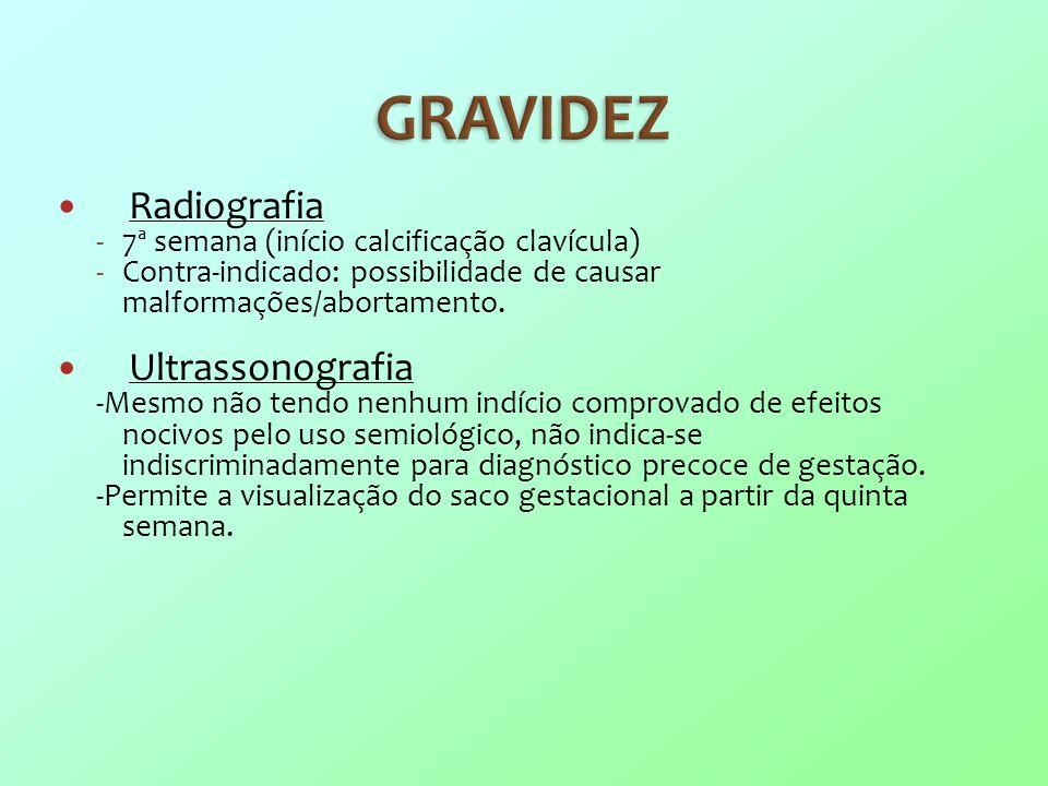 Radiografia -7ª semana (início calcificação clavícula) -Contra-indicado: possibilidade de causar malformações/abortamento. Ultrassonografia -Mesmo não
