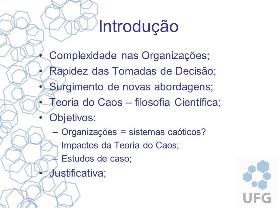 Introdução Complexidade nas Organizações; Rapidez das Tomadas de Decisão; Surgimento de novas abordagens; Teoria do Caos – filosofia Científica; Objet