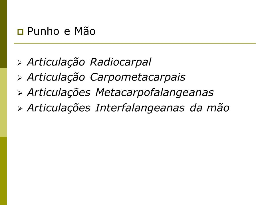 Punho e Mão Articulação Radiocarpal Articulação Carpometacarpais Articulações Metacarpofalangeanas Articulações Interfalangeanas da mão