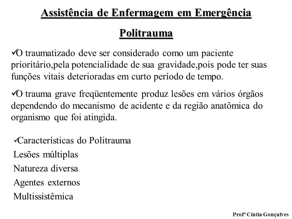 Assistência de Enfermagem em Emergência Politrauma Profª Cíntia Gonçalves O traumatizado deve ser considerado como um paciente prioritário,pela potenc