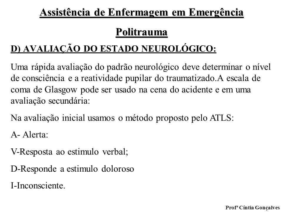 Assistência de Enfermagem em Emergência Politrauma Profª Cíntia Gonçalves D) AVALIAÇÃO DO ESTADO NEUROLÓGICO: Uma rápida avaliação do padrão neurológi