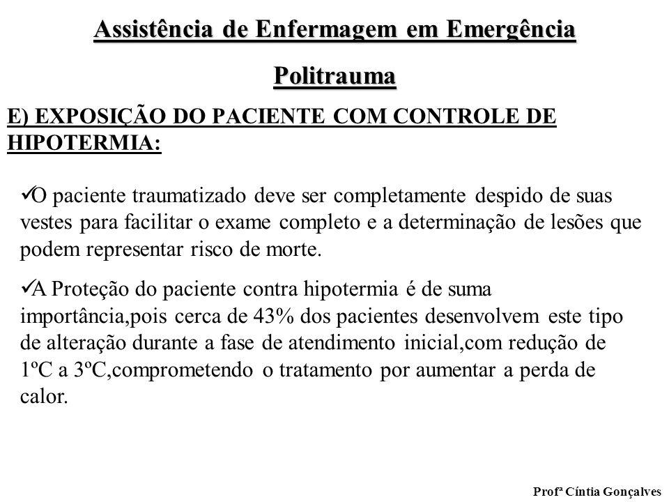 Assistência de Enfermagem em Emergência Politrauma Profª Cíntia Gonçalves E) EXPOSIÇÃO DO PACIENTE COM CONTROLE DE HIPOTERMIA: O paciente traumatizado
