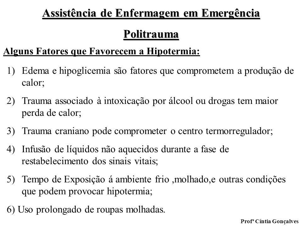 Assistência de Enfermagem em Emergência Politrauma Profª Cíntia Gonçalves Alguns Fatores que Favorecem a Hipotermia: 1)Edema e hipoglicemia são fatore