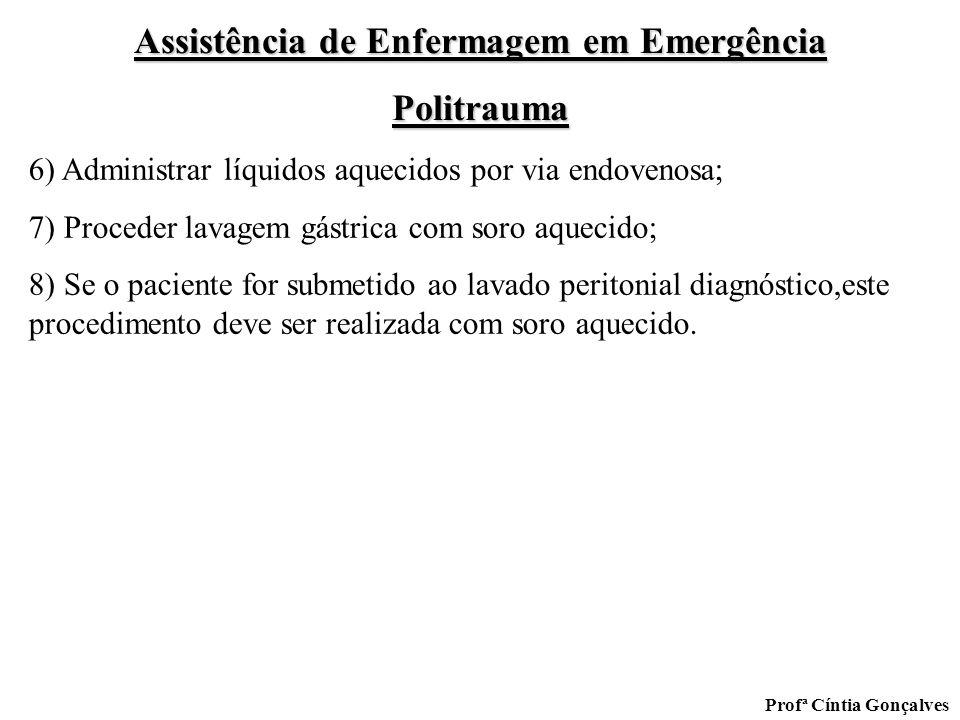 Assistência de Enfermagem em Emergência Politrauma Profª Cíntia Gonçalves 6) Administrar líquidos aquecidos por via endovenosa; 7) Proceder lavagem gá