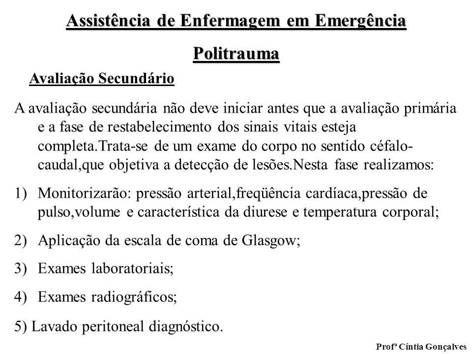 Assistência de Enfermagem em Emergência Politrauma Profª Cíntia Gonçalves A avaliação secundária não deve iniciar antes que a avaliação primária e a f