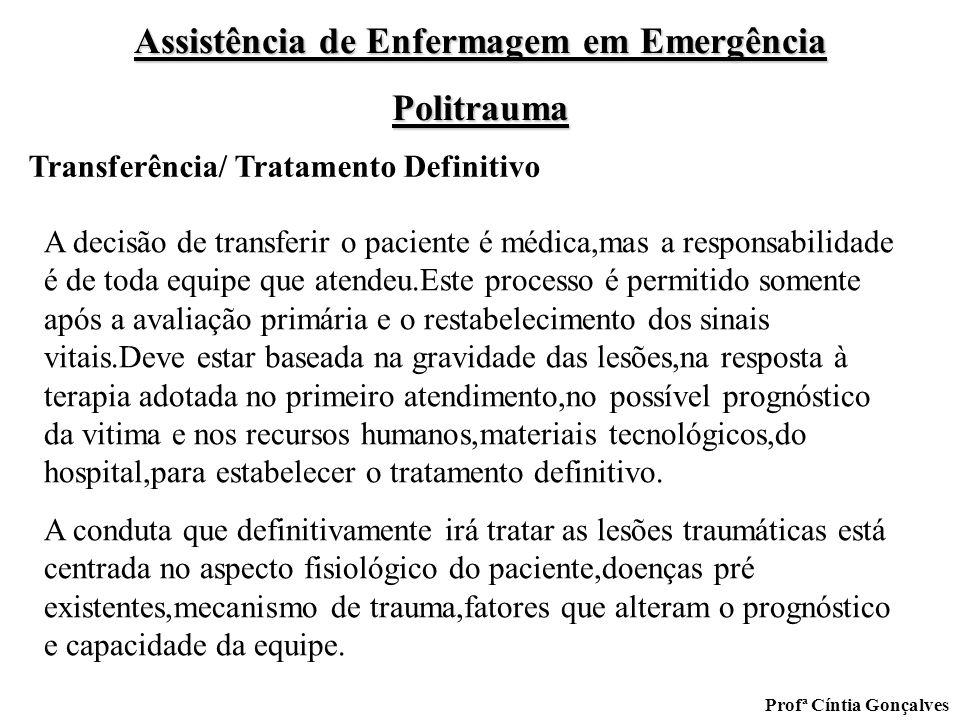 Assistência de Enfermagem em Emergência Politrauma Profª Cíntia Gonçalves A decisão de transferir o paciente é médica,mas a responsabilidade é de toda
