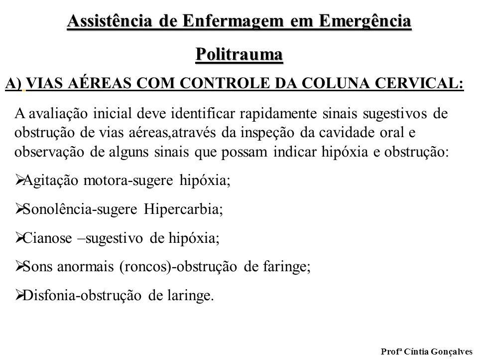 Assistência de Enfermagem em Emergência Politrauma Profª Cíntia Gonçalves A) VIAS AÉREAS COM CONTROLE DA COLUNA CERVICAL: A avaliação inicial deve ide