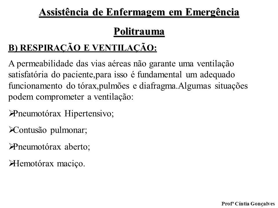 Assistência de Enfermagem em Emergência Politrauma Profª Cíntia Gonçalves B) RESPIRAÇÃO E VENTILAÇÃO: A permeabilidade das vias aéreas não garante uma