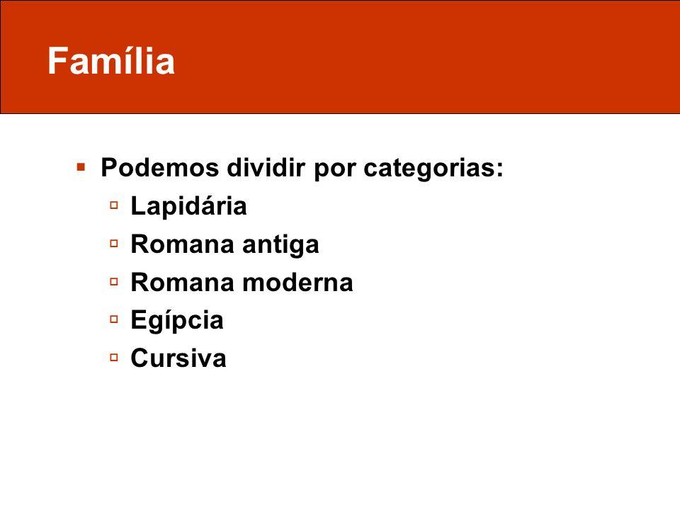 Família Podemos dividir por categorias: Lapidária Romana antiga Romana moderna Egípcia Cursiva