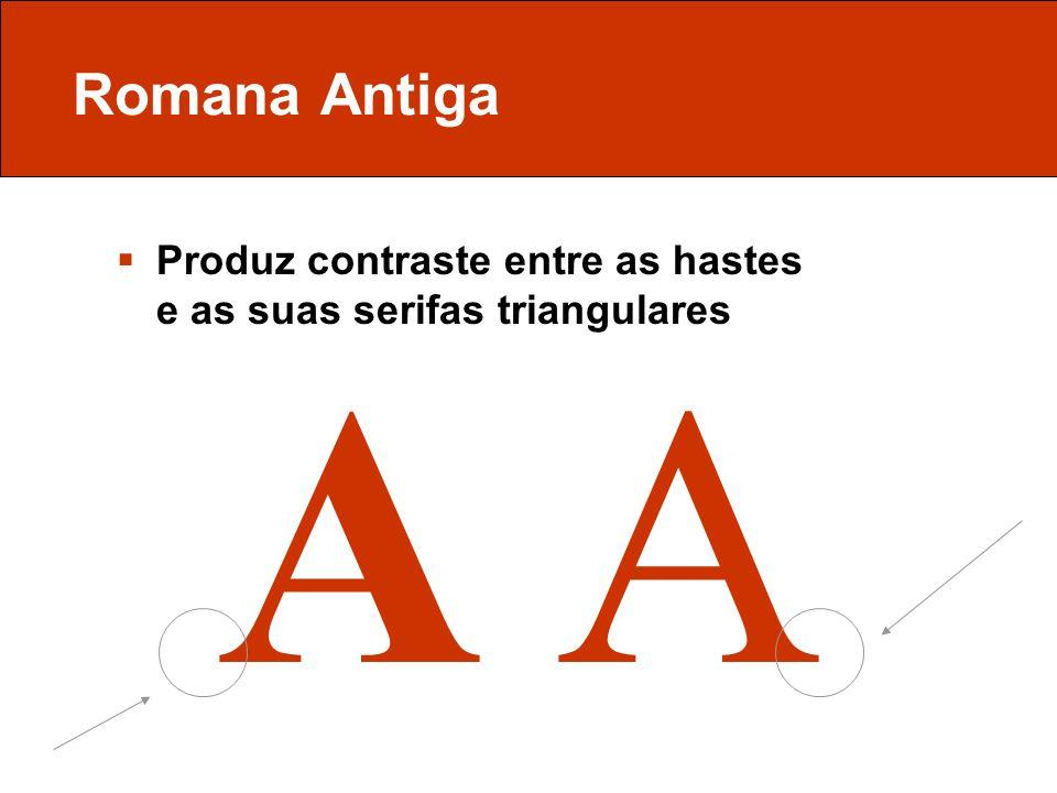Romana Antiga Produz contraste entre as hastes e as suas serifas triangulares A