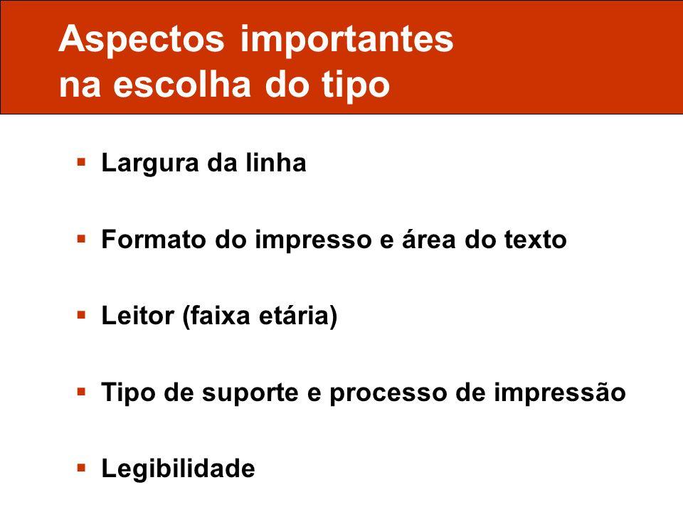 Aspectos importantes na escolha do tipo Largura da linha Formato do impresso e área do texto Leitor (faixa etária) Tipo de suporte e processo de impre